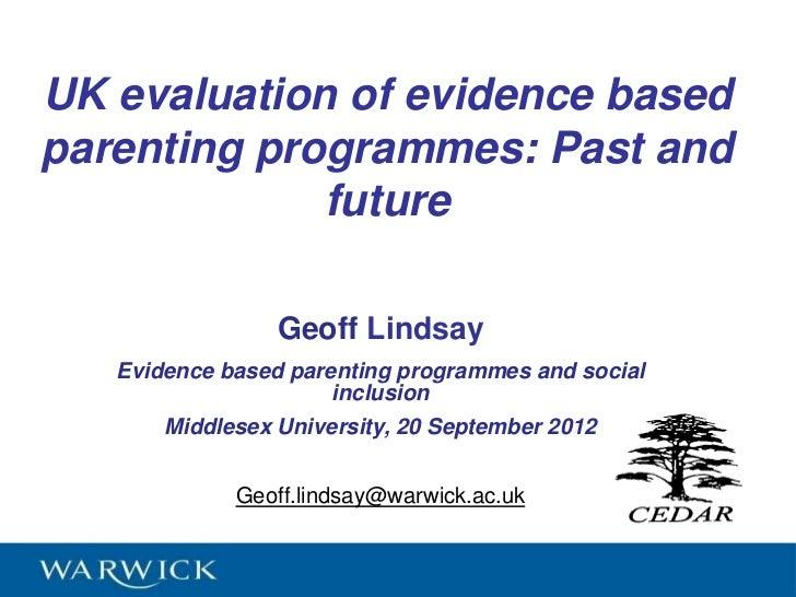 UK evaluation of evidence basedparenting programmes: Past and             future                 Geoff Lindsay   Evidence ...