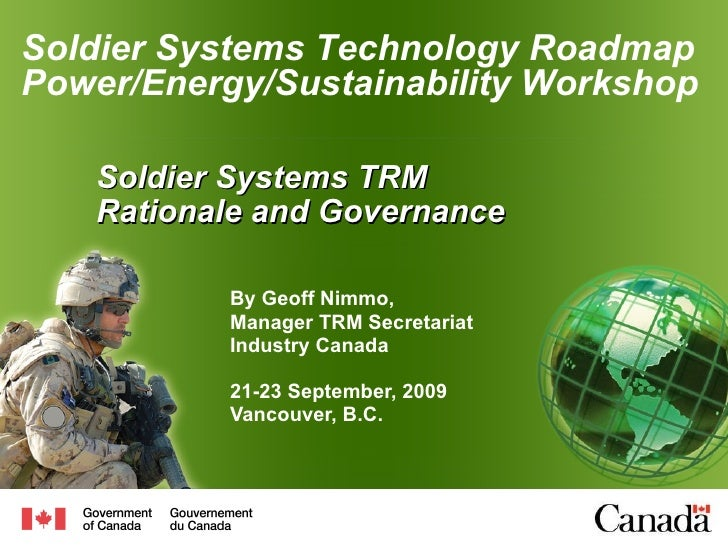 Soldier Systems TRM  Rationale and Governance   By Geoff Nimmo, Manager TRM Secretariat  Industry Canada 21-23 September, ...