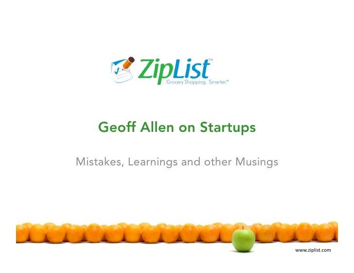 Geoff Allen on Startups  Mistakes, Learnings and other Musings                                             www.ziplist.com...