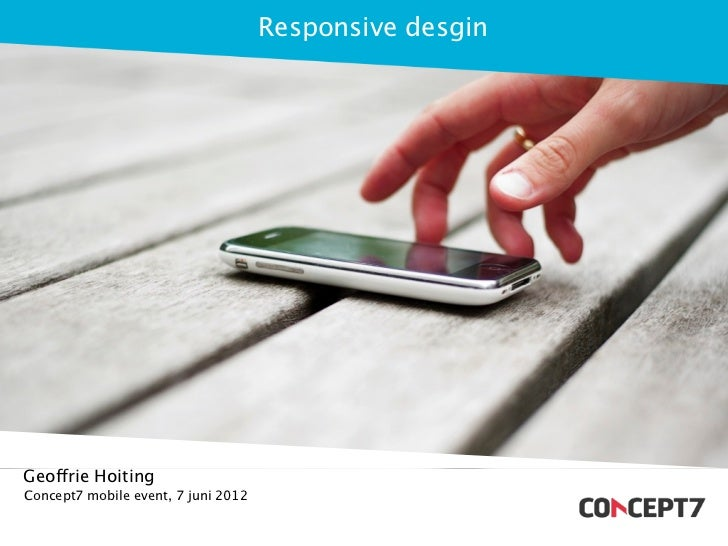 Responsive desginGeoffrie HoitingConcept7 mobile event, 7 juni 2012