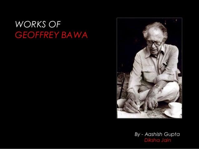 WORKS OF GEOFFREY BAWA By - Aashish Gupta Diksha Jain