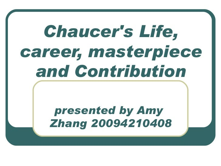 Chaucers Life,career, masterpiece and Contribution    presented by Amy   Zhang 20094210408