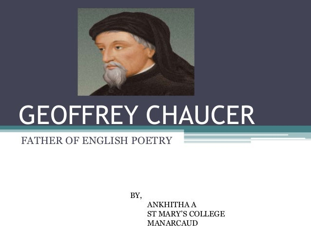 GEOFFREY CHAUCER FATHER OF ENGLISH POETRY BY, ANKHITHA A ST MARY'S COLLEGE MANARCAUD
