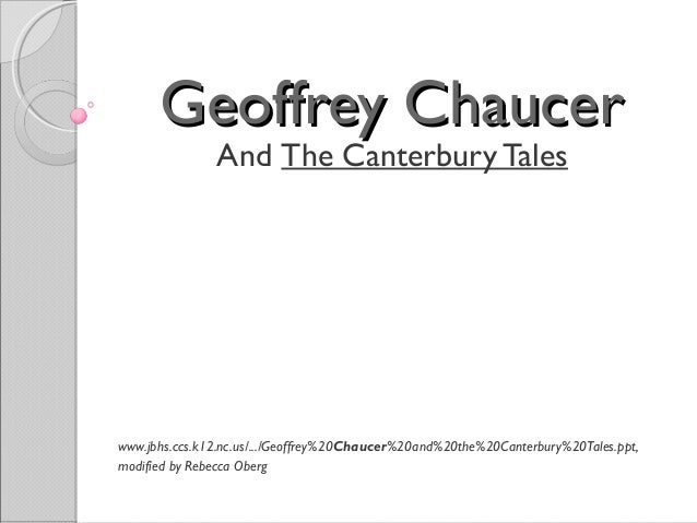Geoffrey Chaucer               And The Canterbury Taleswww.jbhs.ccs.k12.nc.us/.../Geoffrey%20Chaucer%20and%20the%20Canterb...