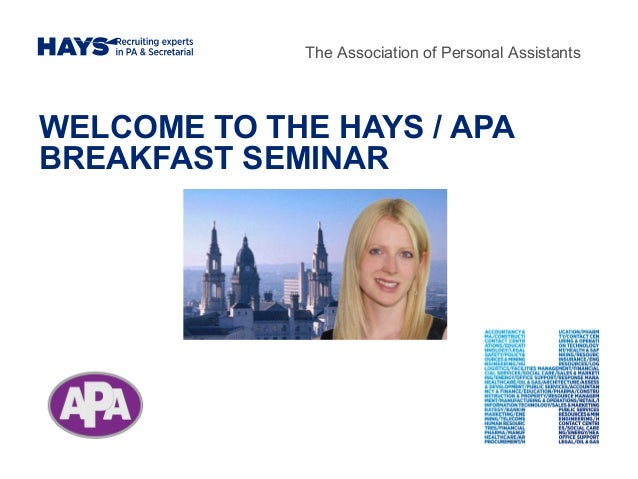 WELCOME TO THE HAYS / APA BREAKFAST SEMINAR The Association of Personal Assistants