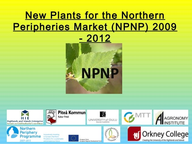 New Plants for the Northern Peripheries Market (NPNP) 2009 - 2012