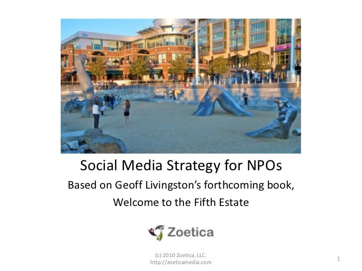 Social Media Strategy for NPOs<br />Based on Geoff Livingston's forthcoming book, <br />Welcome to the Fifth Estate<br />1...