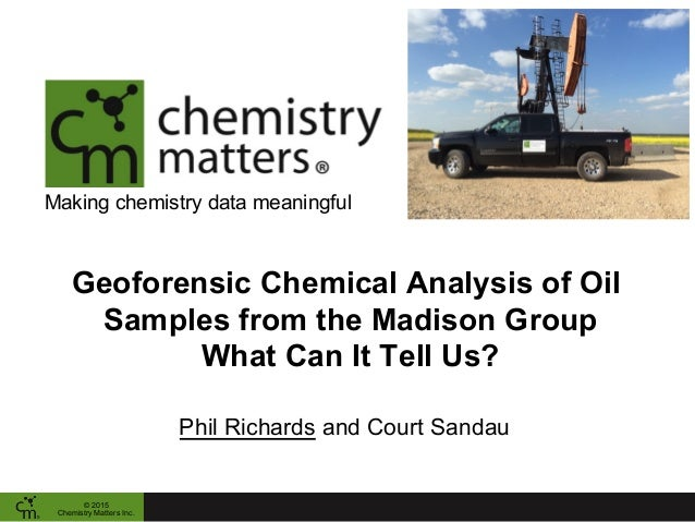 Making chemistry data meaningful Geoforensic Chemical Analysis of Oil Samples from the Madison Group What Can It Tell Us? ...