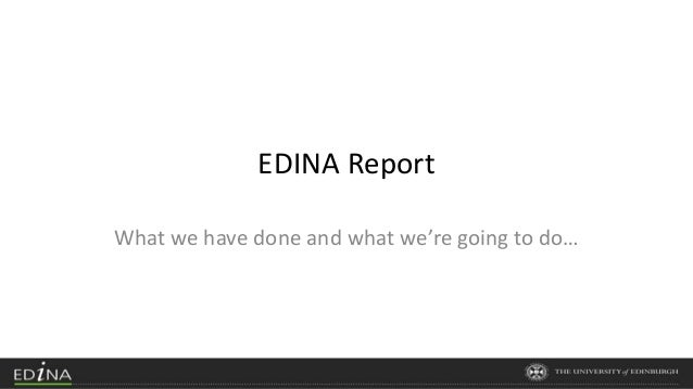 EDINA Report What we have done and what we're going to do…