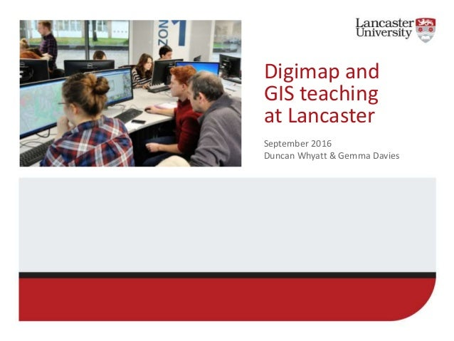 Digimap and GIS teaching at Lancaster September 2016 Duncan Whyatt & Gemma Davies