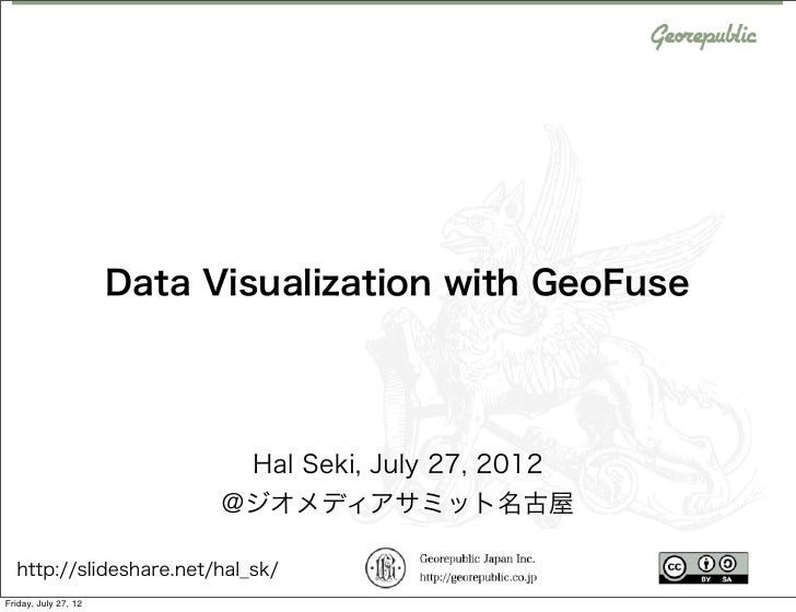 Data Visualization with GeoFuse                             Hal Seki, July 27, 2012                            @ジオメディアサミット...
