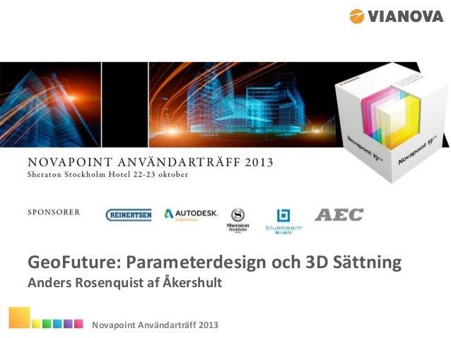 GeoFuture: Parameterdesign och 3D Sättning Anders Rosenquist af Åkershult Novapoint Användarträff 2013