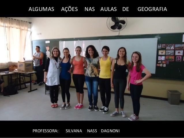 ALGUMAS  PROFESSORA:  AÇÕES  SILVANA  NAS AULAS DE  NASS DAGNONI  GEOGRAFIA