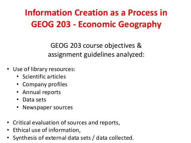 Information Creation as a Process in GEOG 203 - Economic Geography GEOG 203 course objectives & assignment guidelines anal...