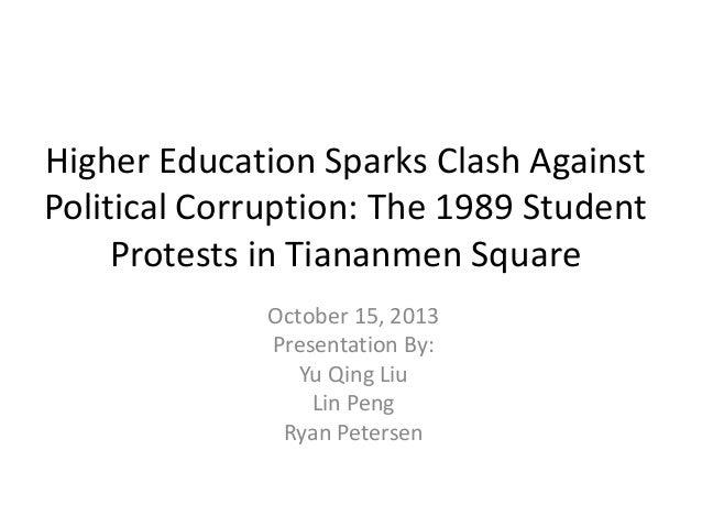 Higher Education Sparks Clash Against Political Corruption: The 1989 Student Protests in Tiananmen Square October 15, 2013...