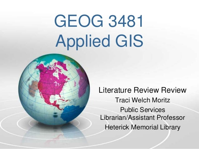 GEOG 3481Applied GIS     Literature Review Review          Traci Welch Moritz            Public Services     Librarian/Ass...
