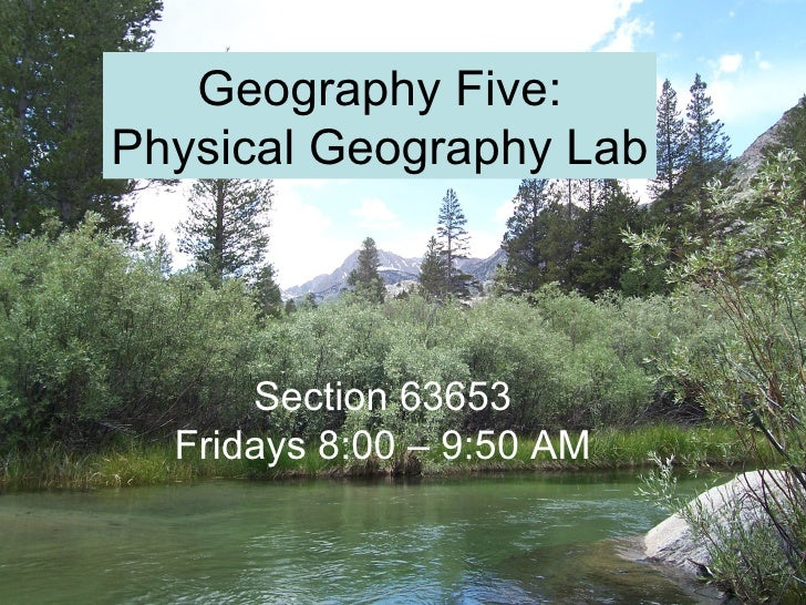 Section 63653 Fridays 8:00 – 9:50 AM Geography Five: Physical Geography Lab
