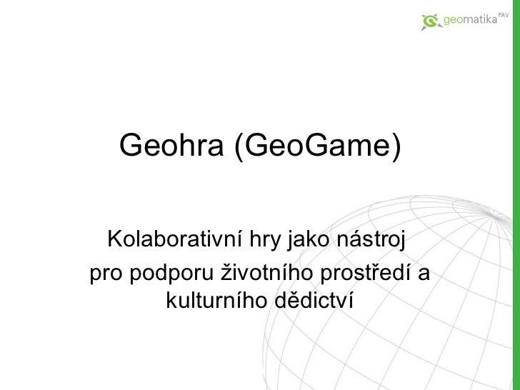 Geohra ( GeoGame ) Kolaborativn í hry jako nástroj  pro podporu životního prostředí a kulturního dědictví
