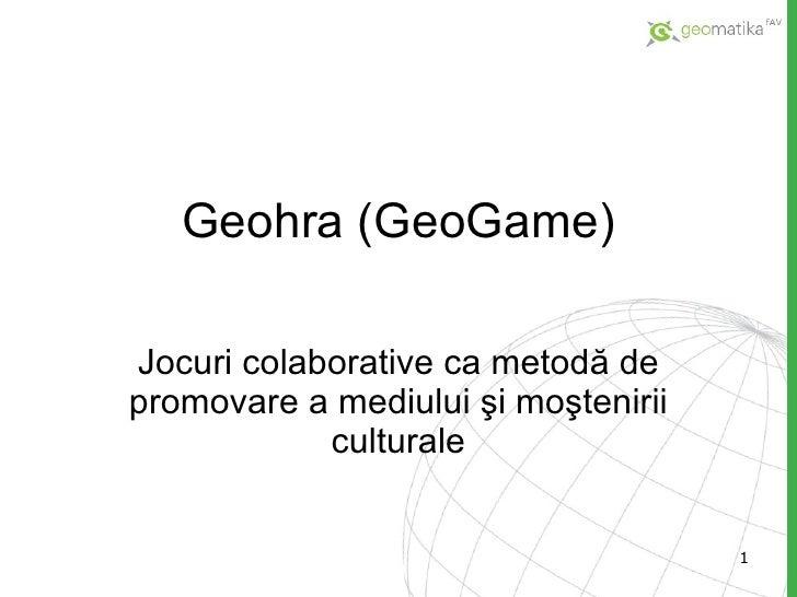 Geohra ( GeoGame ) Jocuri colaborative ca metodă de promovare a mediului şi moştenirii culturale