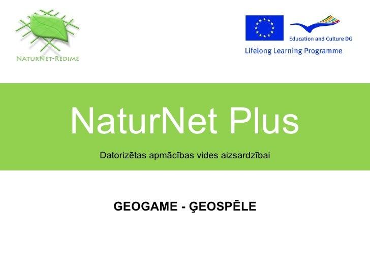 NaturNet Plus Datorizētas apmācības vides aizsardzībai GEOGAME - ĢEOSPĒLE