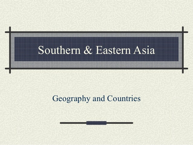 Southern & Eastern Asia  Geography and Countries