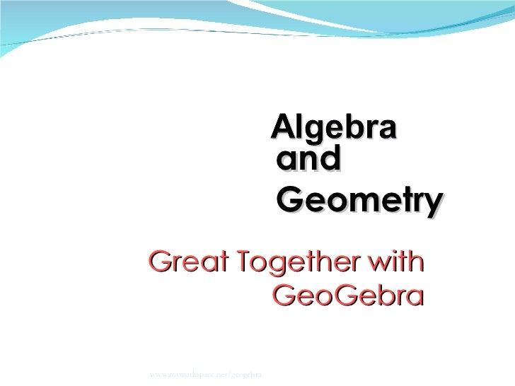 Great Together with GeoGebra and Geometry www.mymathspace.net/geogebra