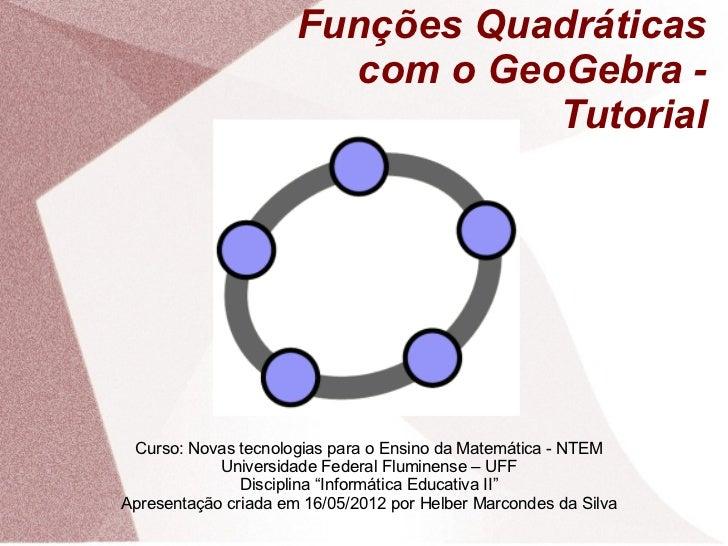Funções Quadráticas                        com o GeoGebra -                                 Tutorial Curso: Novas tecnolog...