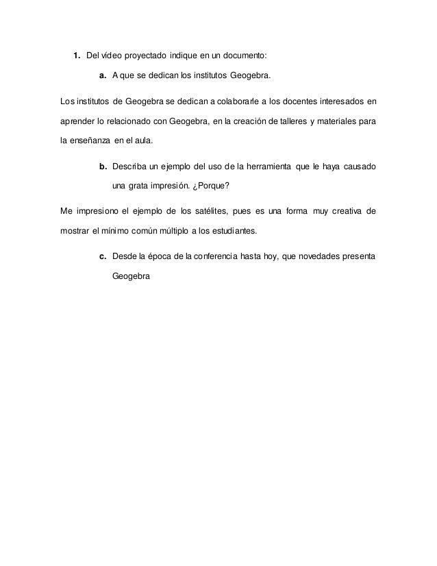 1. Del vídeo proyectado indique en un documento: a. A que se dedican los institutos Geogebra. Los institutos de Geogebra s...