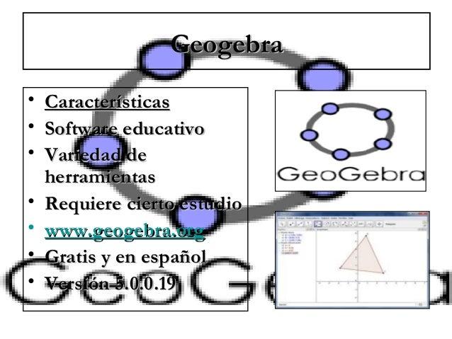 GeogebraGeogebra • CaracterísticasCaracterísticas • Software educativoSoftware educativo • Variedad deVariedad de herramie...