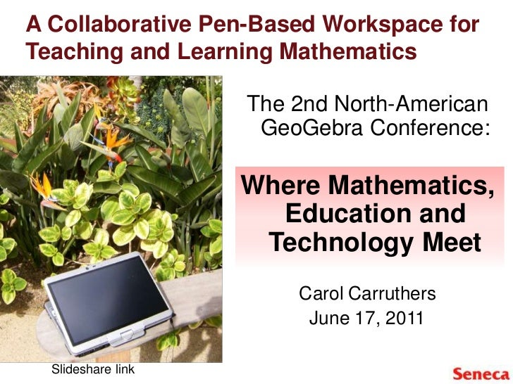 A Collaborative Pen-Based Workspace for Teaching and Learning Mathematics<br />The 2nd North-American GeoGebra Conference:...
