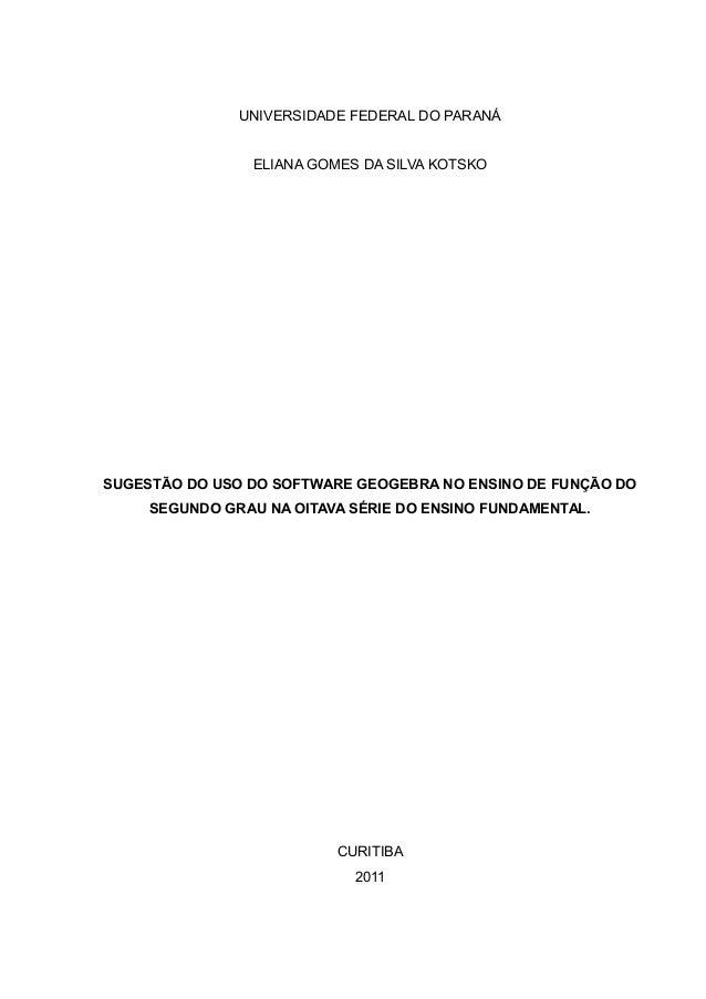 UNIVERSIDADE FEDERAL DO PARANÁ ELIANA GOMES DA SILVA KOTSKO SUGESTÃO DO USO DO SOFTWARE GEOGEBRA NO ENSINO DE FUNÇÃO DO SE...