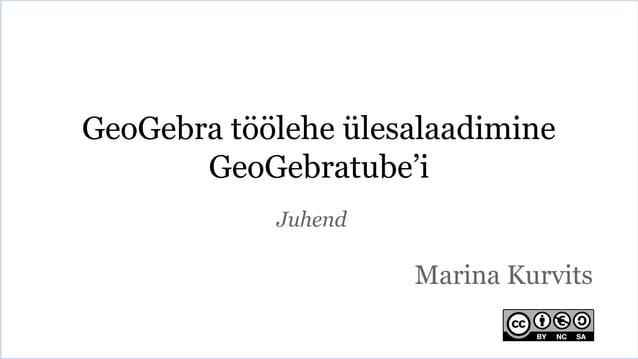 GeoGebra töölehe ülesalaadimine  GeoGebratube'i  Marina Kurvits  Juhend