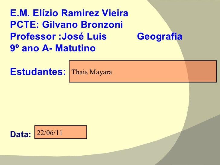 E.M. Elízio Ramirez Vieira PCTE: Gilvano Bronzoni Professor :José Luis  Geografia  9º ano A- Matutino Estudantes:  Data: T...