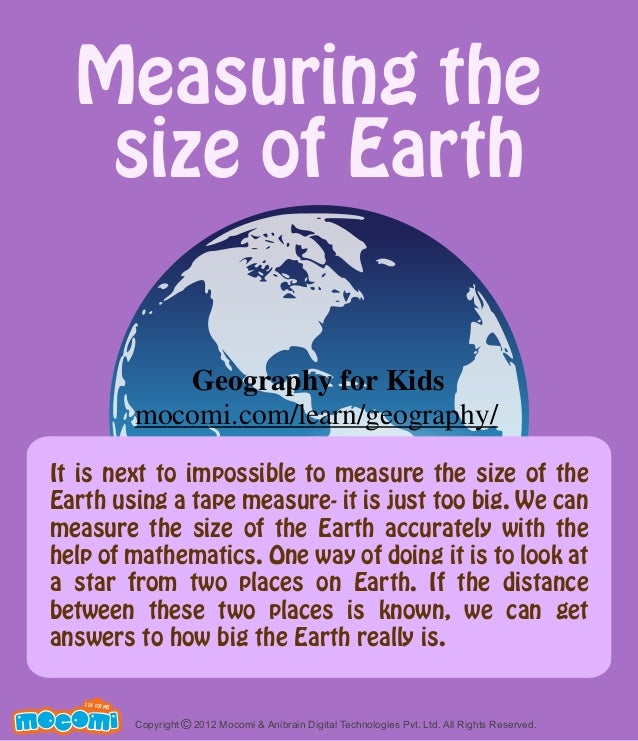 Measuring the size of Earth It is next to impossible to measure the size of the Earth using a tape measure- it is just too...