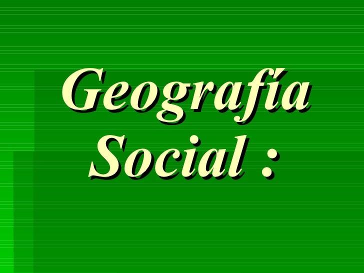 Geografía Social :