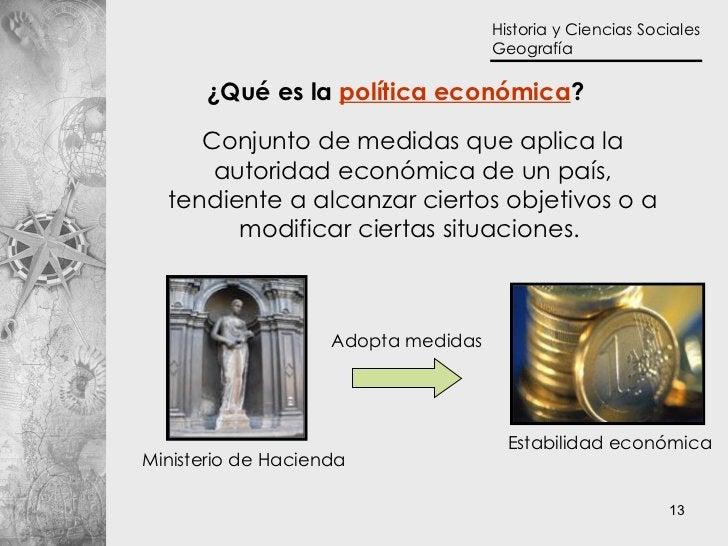 ¿Qué es la  política económica ? Conjunto de medidas que aplica la autoridad económica de un país, tendiente a alcanzar ci...