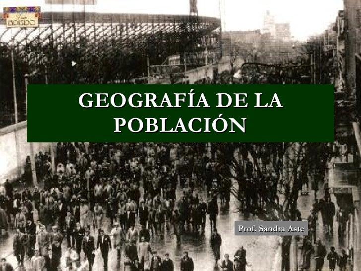 GEOGRAFÍA DE LA POBLACIÓN Prof. Sandra Aste