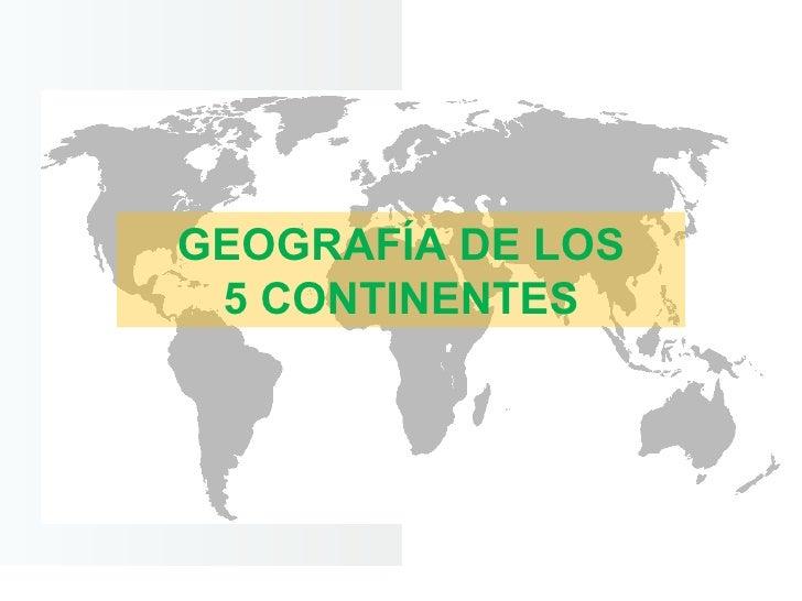 Generalidades De Los Continentes: Geografía De Los 5 Continentes
