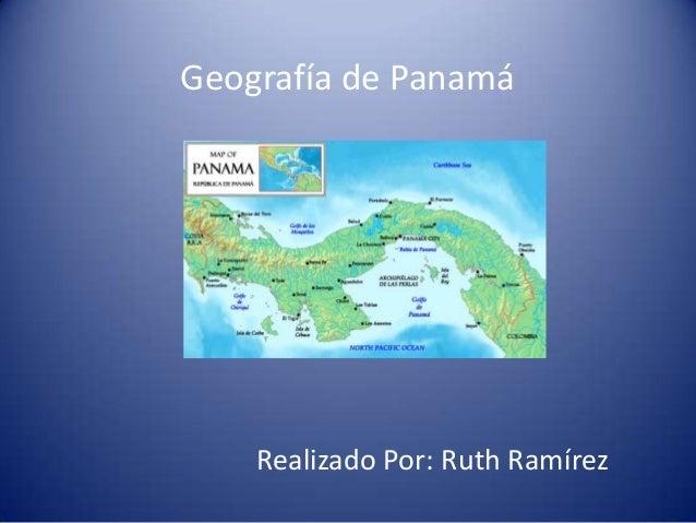 Geografía de PanamáRealizado Por: Ruth Ramírez