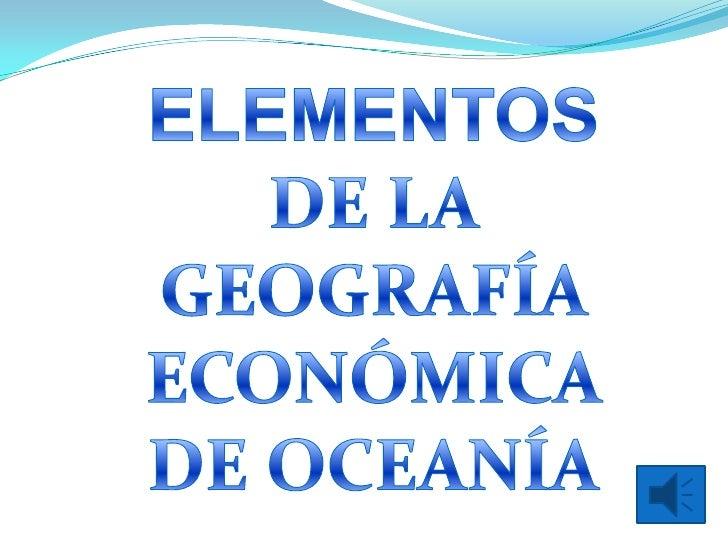 ELEMENTOS DE LA GEOGRAFÍA ECONÓMICA DE OCEANÍA<br />