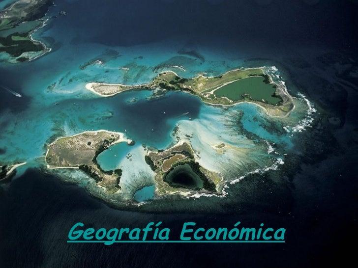 Geografía    EconómicaGeografía Económica