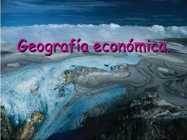 Geografía económica.