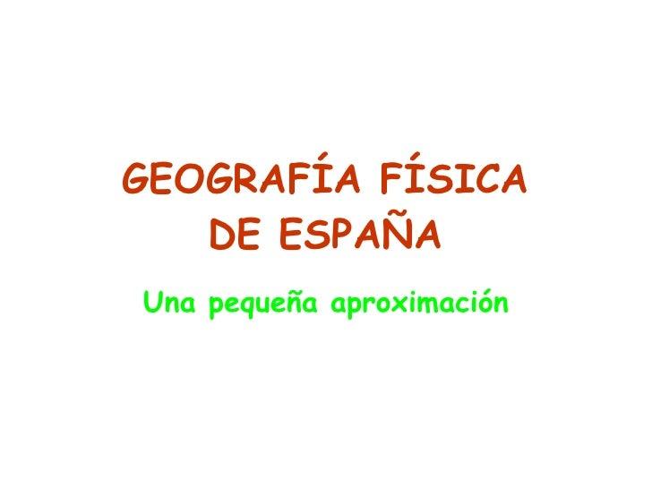 GEOGRAFÍA FÍSICA DE ESPAÑA Una pequeña aproximación