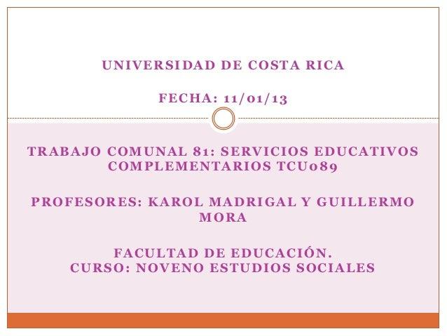 UNIVERSIDAD DE COSTA RICA             FECHA: 11/01/13TRABAJO COMUNAL 81: SERVICIOS EDUCATIVOS        COMPLEMENTARIOS TCU08...