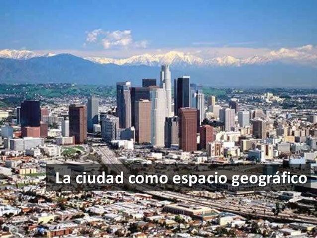 La ciudad como espacio geográfico