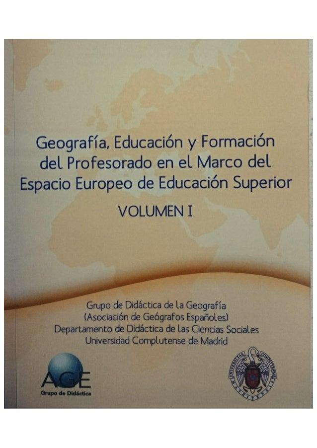 Geografía,  Educación y Formación deL Profesorado en eL Marco del spacio Europeo de Educación Superior  VOLUMEN I        (...