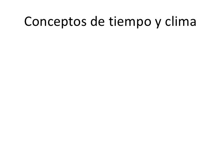 Conceptos de tiempo y clima<br />