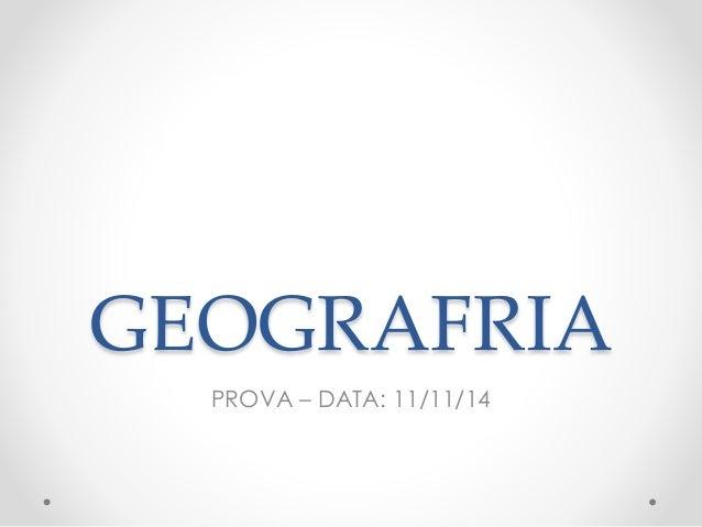 GEOGRAFRIA  PROVA – DATA: 11/11/14