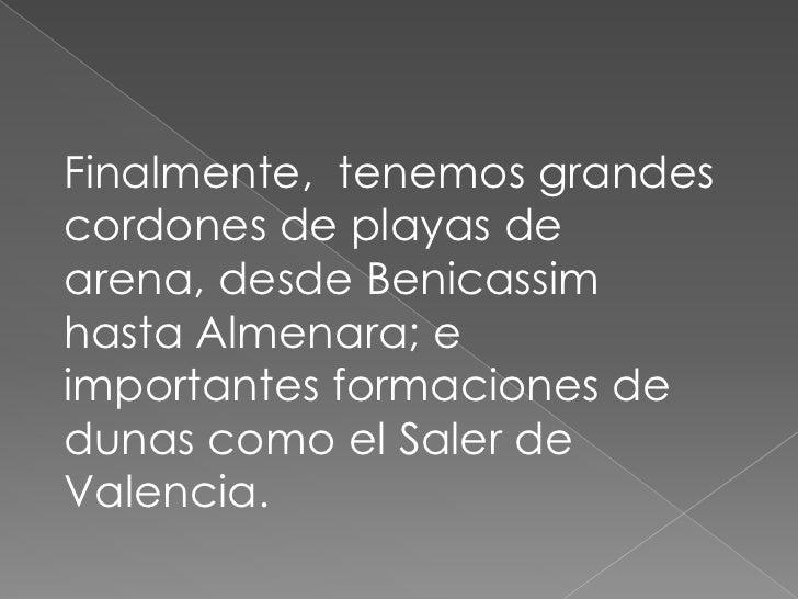 Finalmente,  tenemos grandes cordones de playas de arena, desde Benicassim hasta Almenara; e importantes formaciones de du...