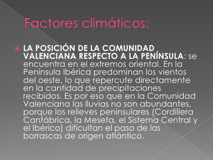 Factores climáticos:<br />LA POSICIÓN DE LA COMUNIDAD VALENCIANA RESPECTO A LA PENÍNSULA: se encuentra en el extremos orie...